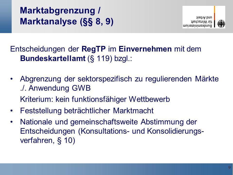 9 Marktabgrenzung / Marktanalyse (§§ 8, 9) Entscheidungen der RegTP im Einvernehmen mit dem Bundeskartellamt (§ 119) bzgl.: Abgrenzung der sektorspezi