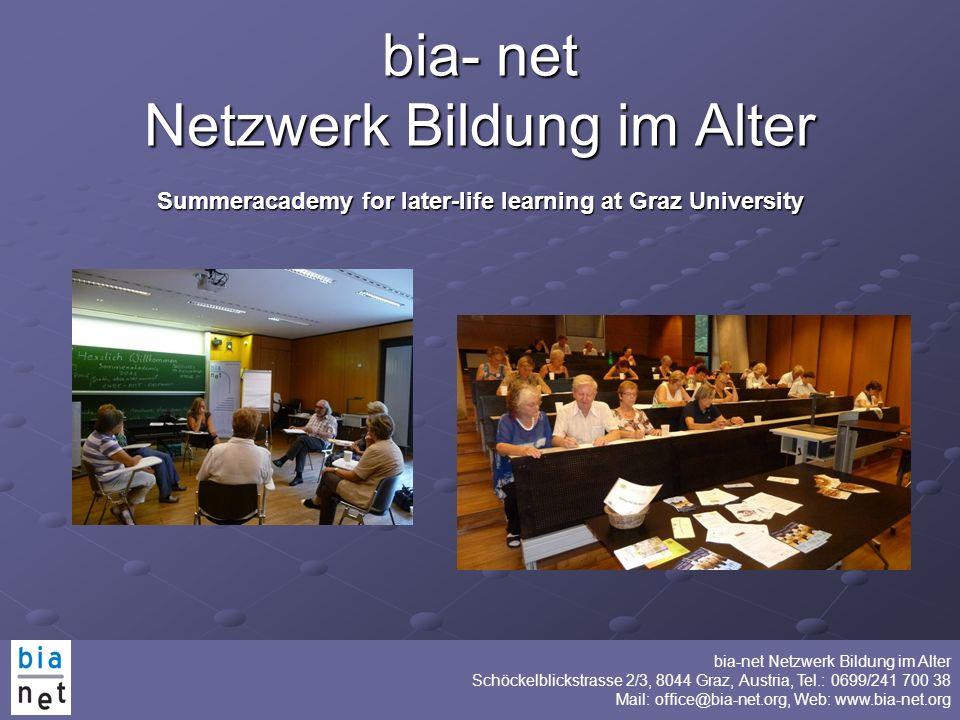bia-net Netzwerk Bildung im Alter Schöckelblickstrasse 2/3, 8044 Graz, Austria, Tel.: 0699/241 700 38 Mail: office@bia-net.org, Web: www.bia-net.org b
