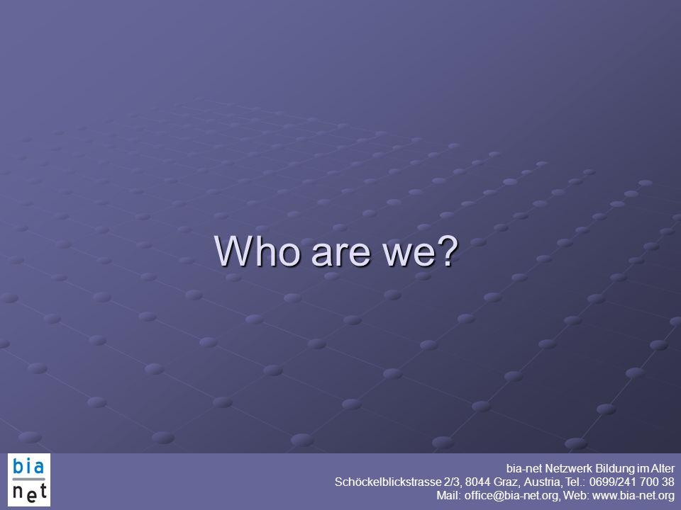 Schöckelblickstrasse 2/3, 8044 Graz, Austria, Tel.: 0699/241 700 38 Mail: office@bia-net.org, Web: www.bia-net.org Who are we?
