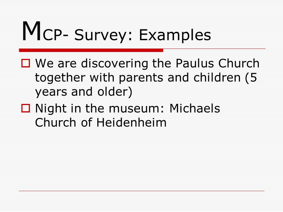 M CP- Survey: Examples We are discovering the Paulus Church together with parents and children (5 years and older) Night in the museum: Michaels Churc