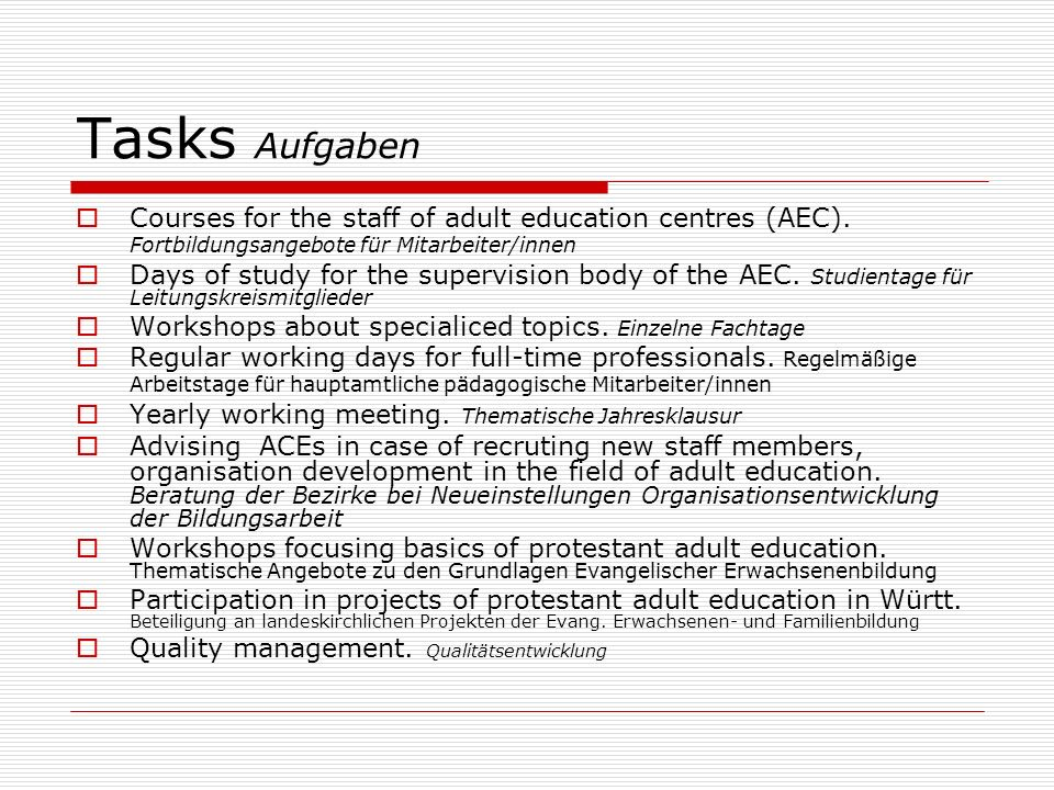 Tasks Aufgaben Courses for the staff of adult education centres (AEC). Fortbildungsangebote für Mitarbeiter/innen Days of study for the supervision bo