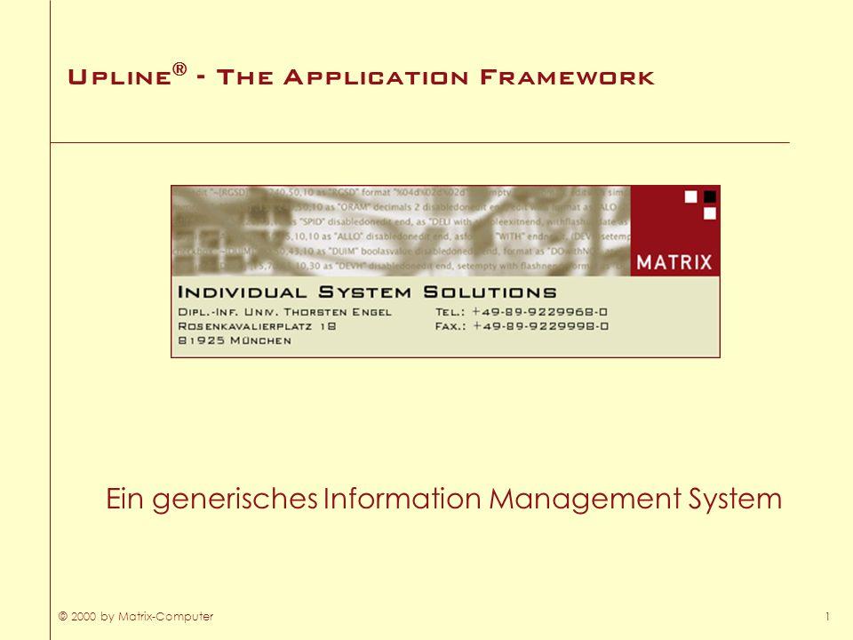 © 2000 by Matrix-Computer1 Upline ® - The Application Framework Ein generisches Information Management System