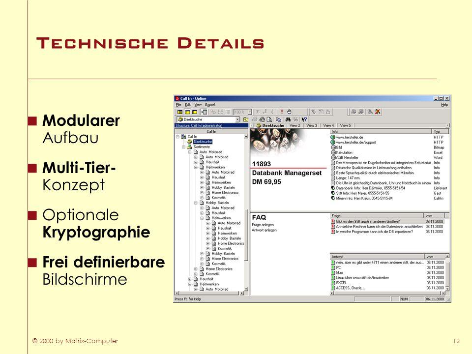 © 2000 by Matrix-Computer12 Technische Details Modularer Aufbau Multi-Tier- Konzept Optionale Kryptographie Frei definierbare Bildschirme