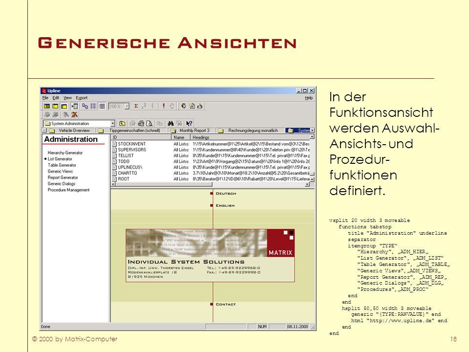 © 2000 by Matrix-Computer18 Generische Ansichten vsplit 20 width 3 moveable functions tabstop title