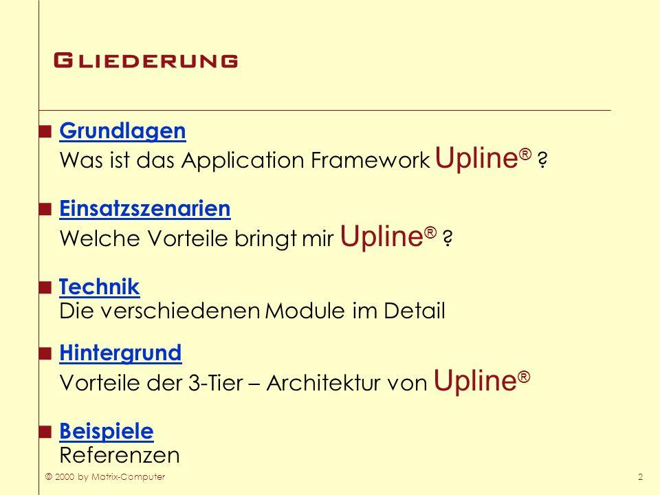© 2000 by Matrix-Computer2 Gliederung Grundlagen Was ist das Application Framework Upline ® ? Grundlagen Einsatzszenarien Welche Vorteile bringt mir U