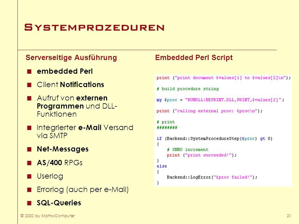 © 2000 by Matrix-Computer21 Systemprozeduren Serverseitige Ausführung embedded Perl Client Notifications Aufruf von externen Programmen und DLL- Funkt