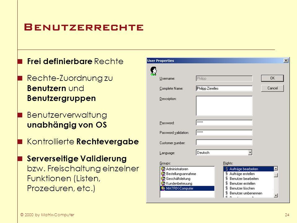 © 2000 by Matrix-Computer24 Benutzerrechte Frei definierbare Rechte Rechte-Zuordnung zu Benutzern und Benutzergruppen Benutzerverwaltung unabhängig vo