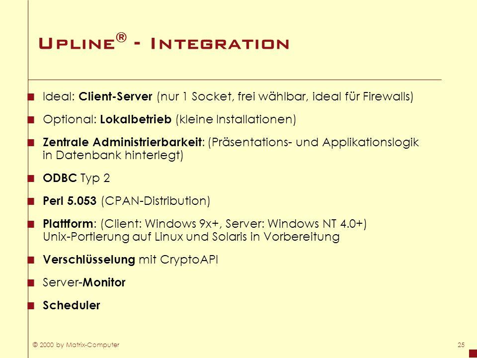 © 2000 by Matrix-Computer25 Upline ® - Integration Ideal: Client-Server (nur 1 Socket, frei wählbar, ideal für Firewalls) Optional: Lokalbetrieb (klei
