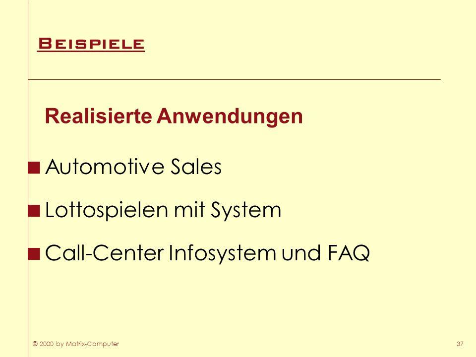 © 2000 by Matrix-Computer37 Beispiele Automotive Sales Lottospielen mit System Call-Center Infosystem und FAQ Realisierte Anwendungen