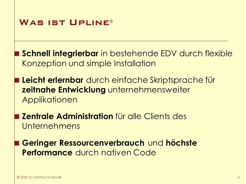 © 2000 by Matrix-Computer4 Was ist Upline ® Schnell integrierbar in bestehende EDV durch flexible Konzeption und simple Installation Leicht erlernbar