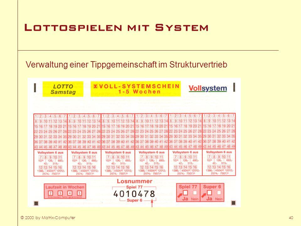 © 2000 by Matrix-Computer40 Lottospielen mit System Verwaltung einer Tippgemeinschaft im Strukturvertrieb