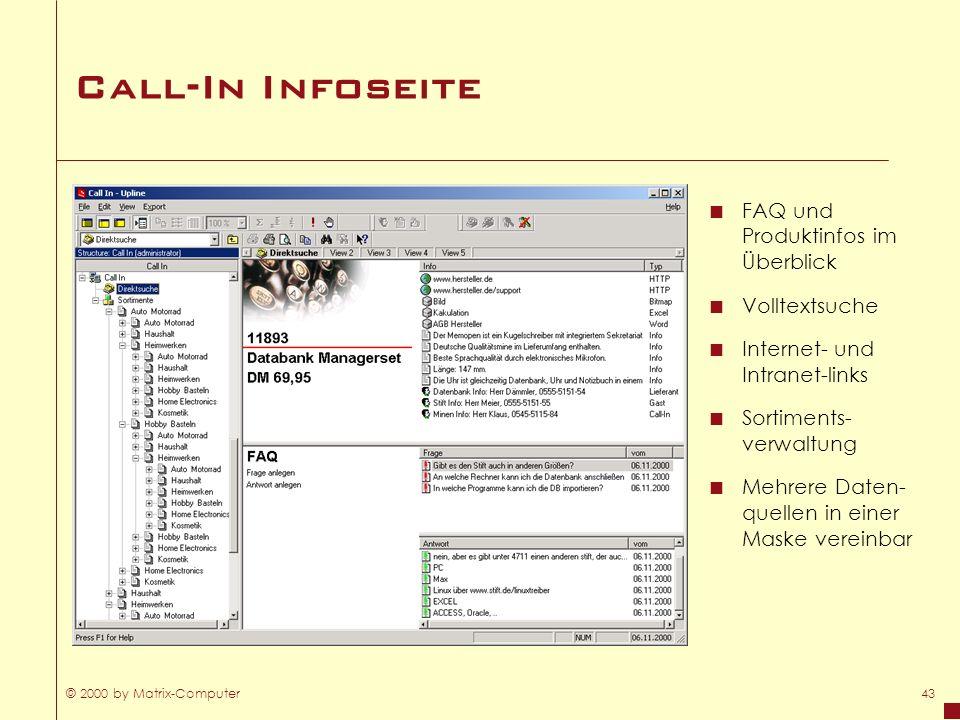 © 2000 by Matrix-Computer43 Call-In Infoseite FAQ und Produktinfos im Überblick Volltextsuche Internet- und Intranet-links Sortiments- verwaltung Mehr