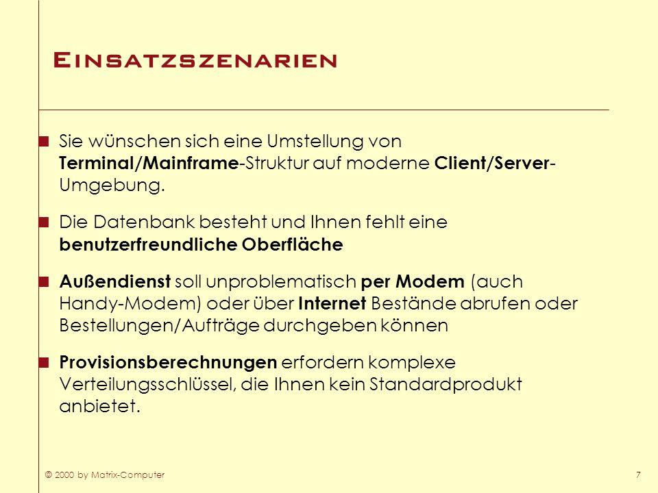 © 2000 by Matrix-Computer7 Einsatzszenarien Sie wünschen sich eine Umstellung von Terminal/Mainframe -Struktur auf moderne Client/Server - Umgebung. D