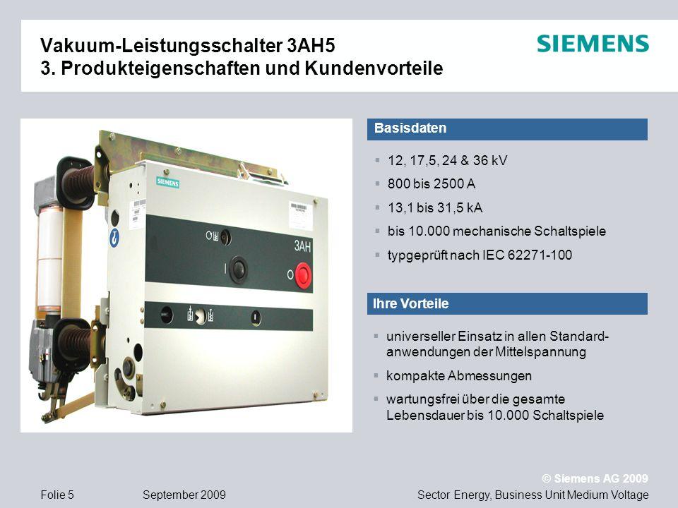 Sector Energy, Business Unit Medium Voltage © Siemens AG 2009 September 2009Folie 5 Vakuum-Leistungsschalter 3AH5 3. Produkteigenschaften und Kundenvo