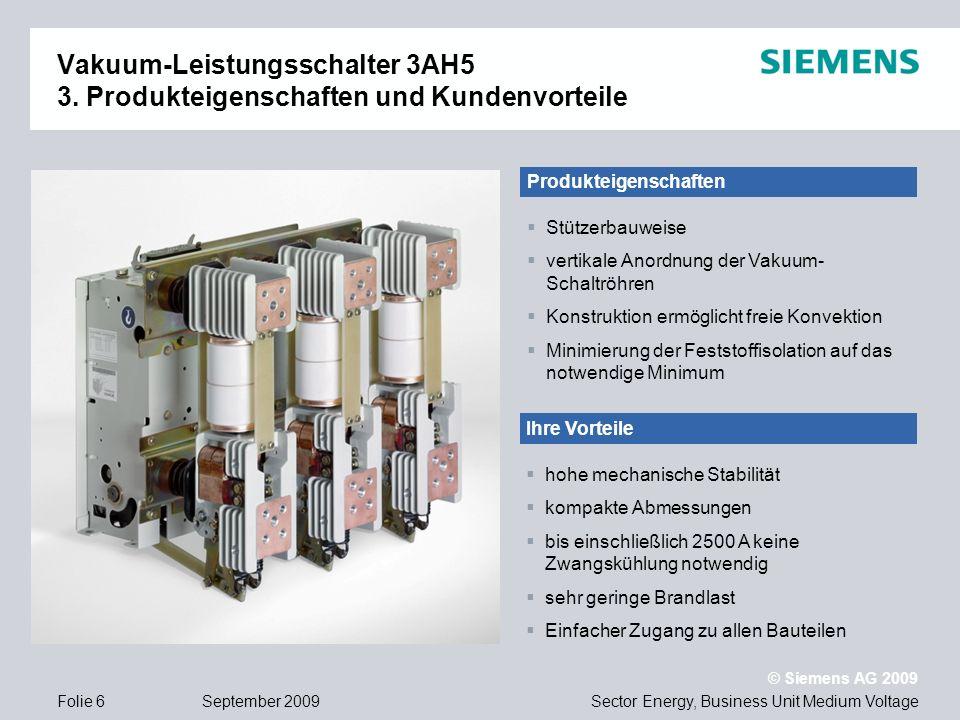 Sector Energy, Business Unit Medium Voltage © Siemens AG 2009 September 2009Folie 6 Vakuum-Leistungsschalter 3AH5 3. Produkteigenschaften und Kundenvo