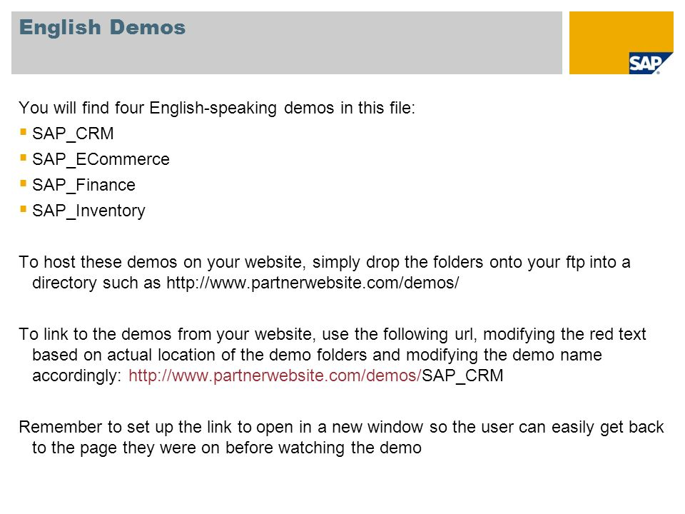 English Demos You will find four English-speaking demos in this file: SAP_CRM SAP_ECommerce SAP_Finance SAP_Inventory To host these demos on your webs
