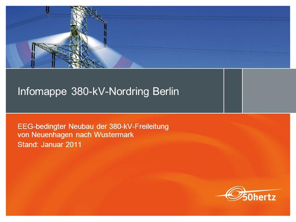 Infomappe 380-kV-Nordring Berlin EEG-bedingter Neubau der 380-kV-Freileitung von Neuenhagen nach Wustermark Stand: Januar 2011