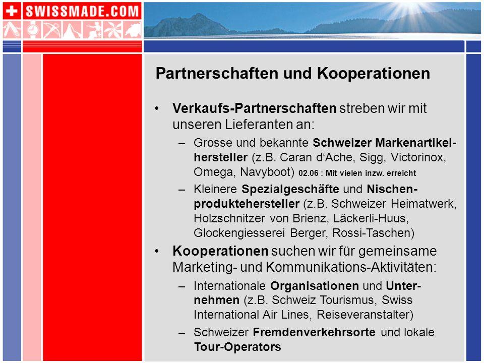Partnerschaften und Kooperationen Verkaufs-Partnerschaften streben wir mit unseren Lieferanten an: –Grosse und bekannte Schweizer Markenartikel- herst