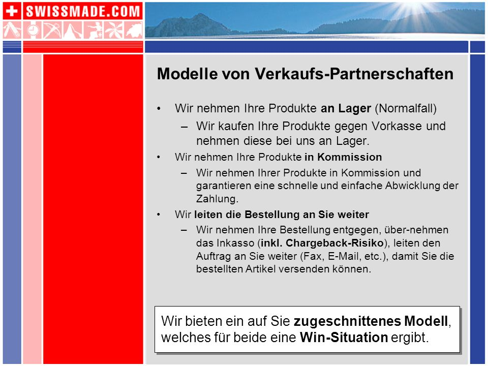Modelle von Verkaufs-Partnerschaften Wir nehmen Ihre Produkte an Lager (Normalfall) –Wir kaufen Ihre Produkte gegen Vorkasse und nehmen diese bei uns