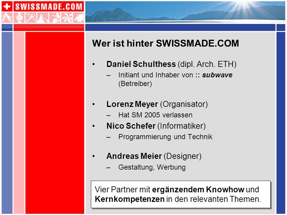 Wer ist hinter SWISSMADE.COM Daniel Schulthess (dipl. Arch. ETH) –Initiant und Inhaber von :: subwave (Betreiber) Lorenz Meyer (Organisator) –Hat SM 2