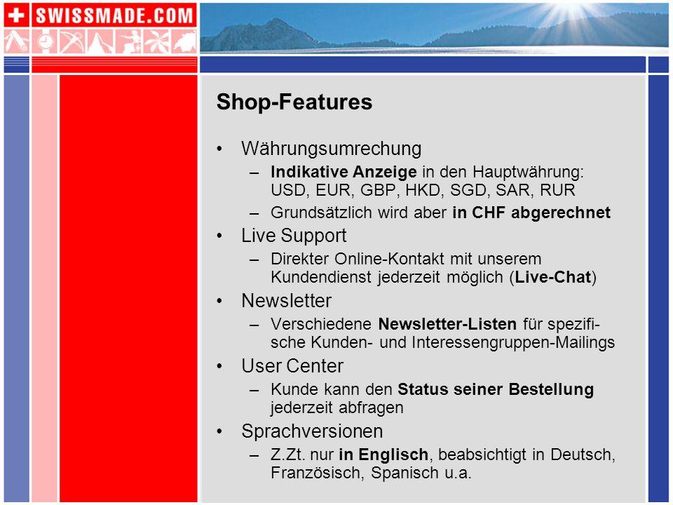Shop-Features Währungsumrechung –Indikative Anzeige in den Hauptwährung: USD, EUR, GBP, HKD, SGD, SAR, RUR –Grundsätzlich wird aber in CHF abgerechnet
