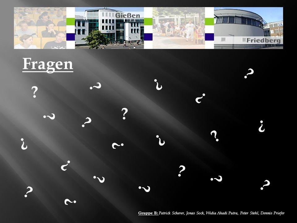 Fragen Gruppe B: Patrick Scherer, Jonas Sock, Widia Ahadi Putra, Peter Stehl, Dennis Priefer ? ? ? ? ? ? ? ? ? ? ? ? ? ? ? ? ? ? ? ? ?