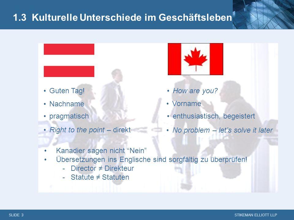 SLIDE 2 STIKEMAN ELLIOTT LLP 1.2 Vergleich beider Rechtssysteme Common law (mit Ausnahme von Quebec) Geringfügige gesetzliche Einschränkungen zur Vert