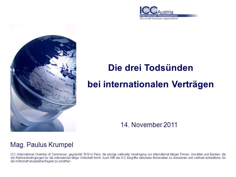 Die drei Todsünden bei internationalen Verträgen 14. November 2011 ICC (International Chamber of Commerce), gegründet 1919 in Paris, die einzige weltw