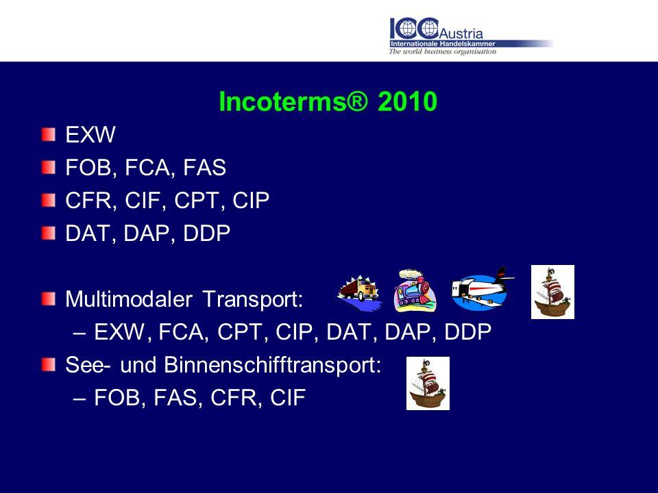 Incoterms® 2010 EXW FOB, FCA, FAS CFR, CIF, CPT, CIP DAT, DAP, DDP Multimodaler Transport: –EXW, FCA, CPT, CIP, DAT, DAP, DDP See- und Binnenschifftra