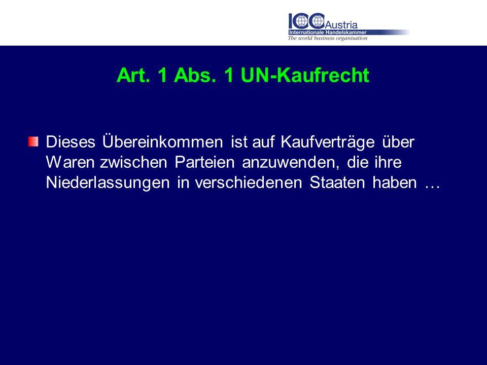 Art. 1 Abs. 1 UN-Kaufrecht Dieses Übereinkommen ist auf Kaufverträge über Waren zwischen Parteien anzuwenden, die ihre Niederlassungen in verschiedene
