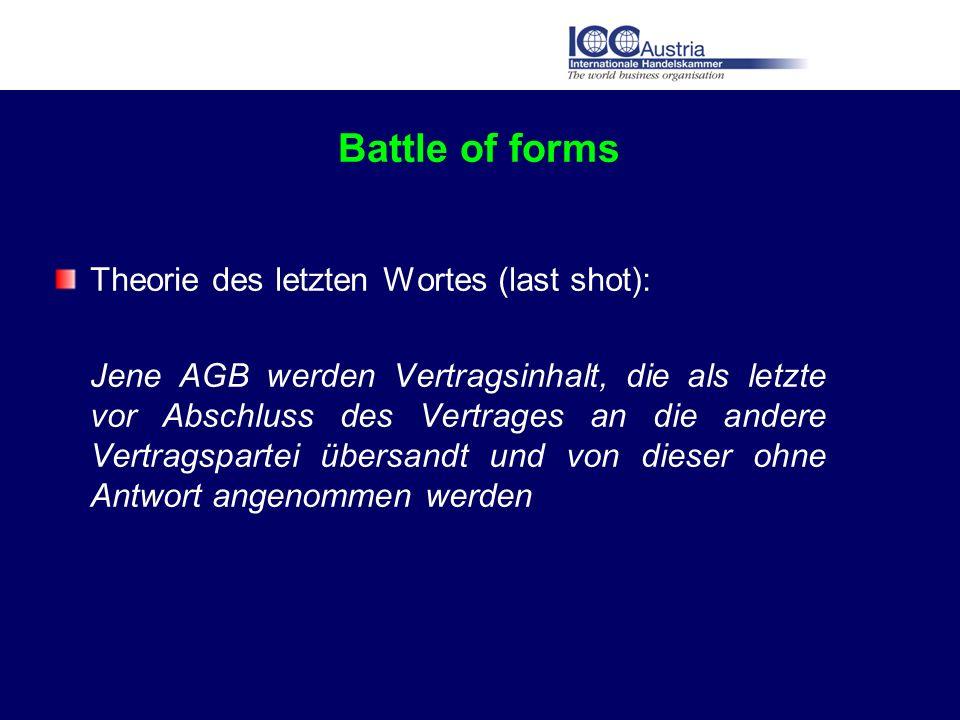Battle of forms Theorie des letzten Wortes (last shot): Jene AGB werden Vertragsinhalt, die als letzte vor Abschluss des Vertrages an die andere Vertr