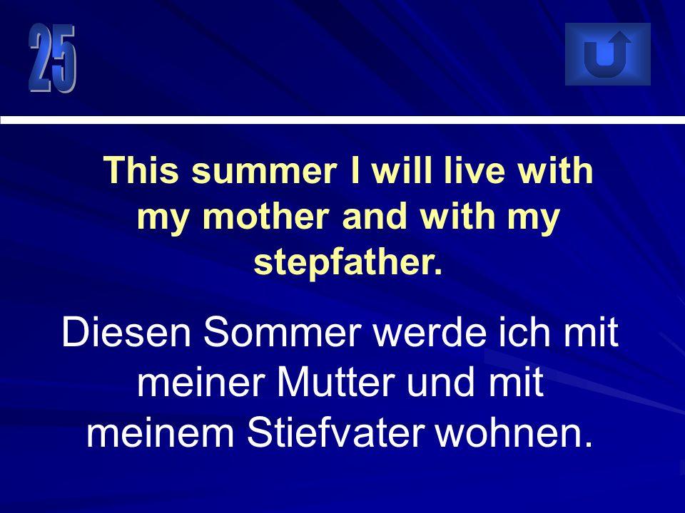In den Ferien werde ich nach Österreich fahren, wenn ich das Geld bekomme. In the holidays I will go to Austria, if I get the money.