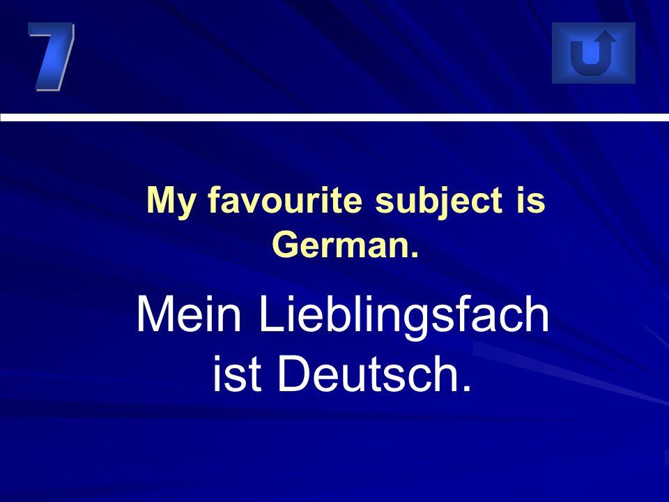 Mein Lieblingsfach ist Deutsch. My favourite subject is German.