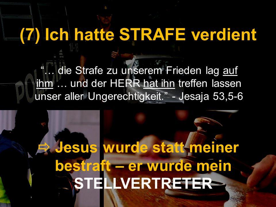 (7) Ich hatte STRAFE verdient … die Strafe zu unserem Frieden lag auf ihm … und der HERR hat ihn treffen lassen unser aller Ungerechtigkeit. - Jesaja