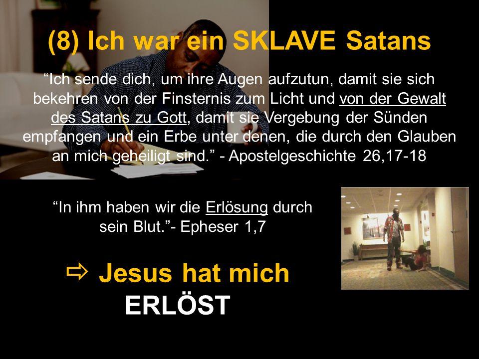(8) Ich war ein SKLAVE Satans Jesus hat mich ERLÖST Ich sende dich, um ihre Augen aufzutun, damit sie sich bekehren von der Finsternis zum Licht und v