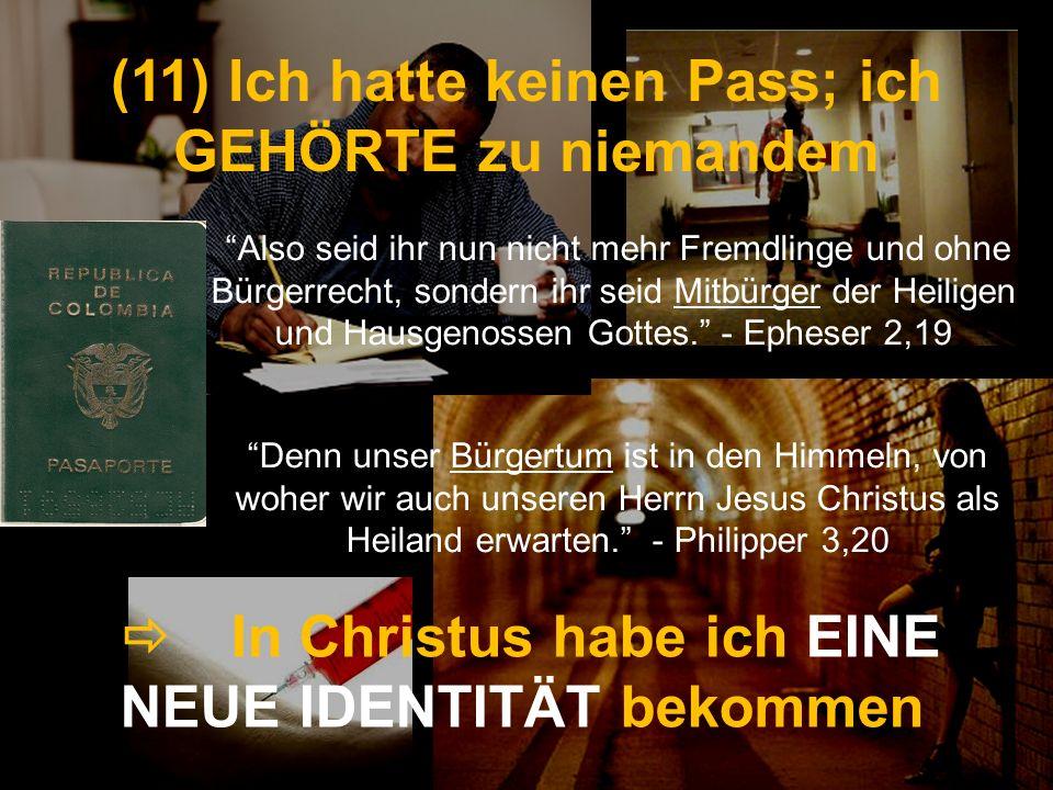 In Christus habe ich EINE NEUE IDENTITÄT bekommen (11) (11) Ich hatte keinen Pass; ich GEHÖRTE zu niemandem Denn unser Bürgertum ist in den Himmeln, v