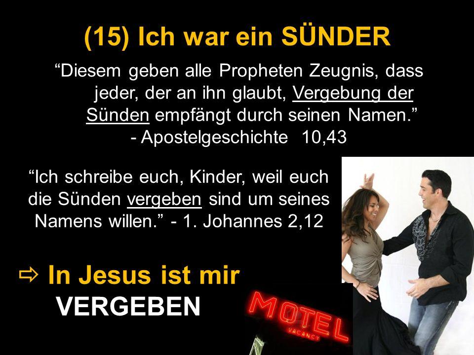 Diesem geben alle Propheten Zeugnis, dass jeder, der an ihn glaubt, Vergebung der Sünden empfängt durch seinen Namen. - Apostelgeschichte 10,43 (15) (