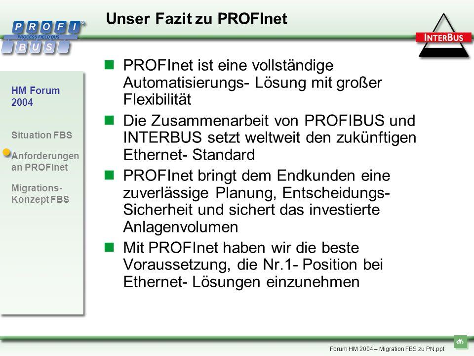 17 HM Forum 2004 Situation FBS Anforderungen an PROFInet Migrations- Konzept FBS Forum HM 2004 – Migration FBS zu PN.ppt PROFInet ist eine vollständig