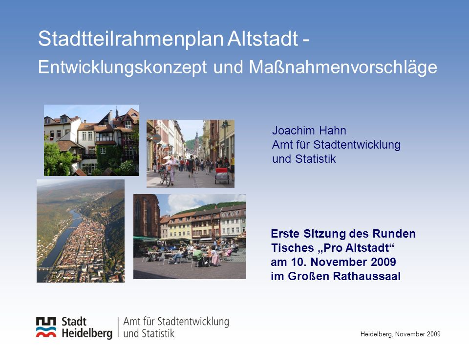 2 Heidelberg, November 2009 Stadtteilrahmenplan Altstadt Zielsetzungen Geordnete soziale, ökonomische, städte- bauliche und ökologische Entwicklung der Altstadt fördern.