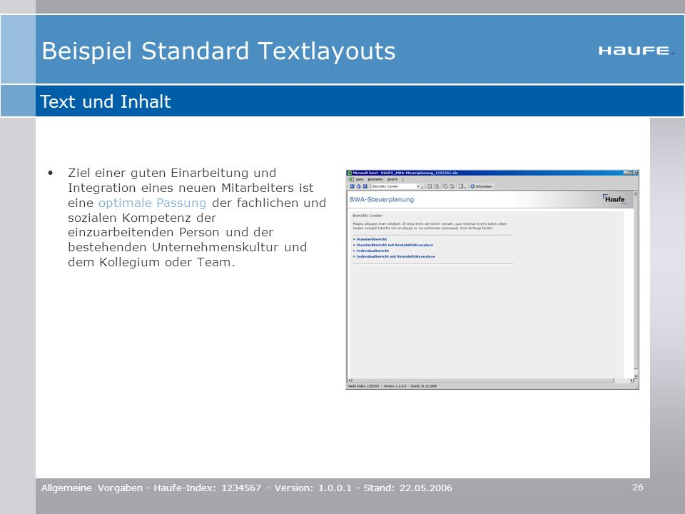 26 Allgemeine Vorgaben - Haufe-Index: 1234567 - Version: 1.0.0.1 - Stand: 22.05.2006 Beispiel Standard Textlayouts Ziel einer guten Einarbeitung und I