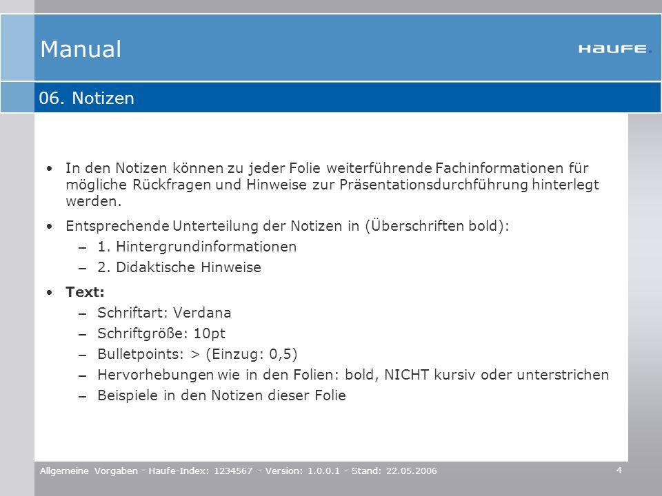 4 Allgemeine Vorgaben - Haufe-Index: 1234567 - Version: 1.0.0.1 - Stand: 22.05.2006 06. Notizen Manual In den Notizen können zu jeder Folie weiterführ