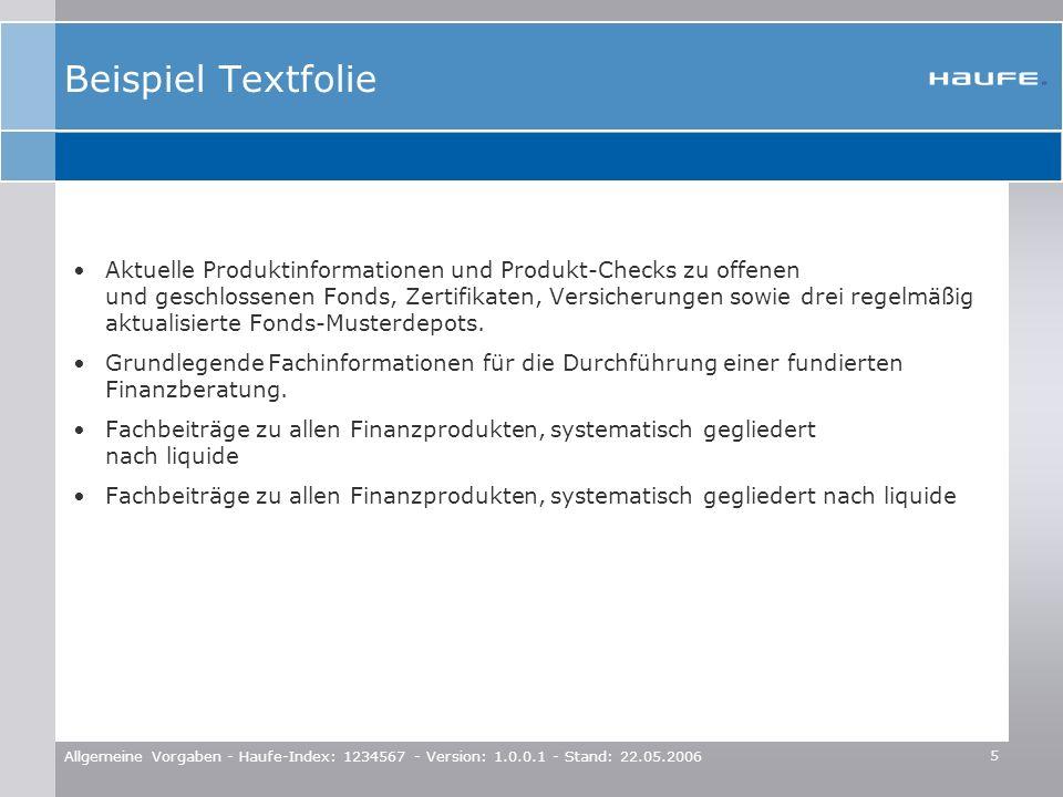 5 Allgemeine Vorgaben - Haufe-Index: 1234567 - Version: 1.0.0.1 - Stand: 22.05.2006 Beispiel Textfolie Aktuelle Produktinformationen und Produkt-Check