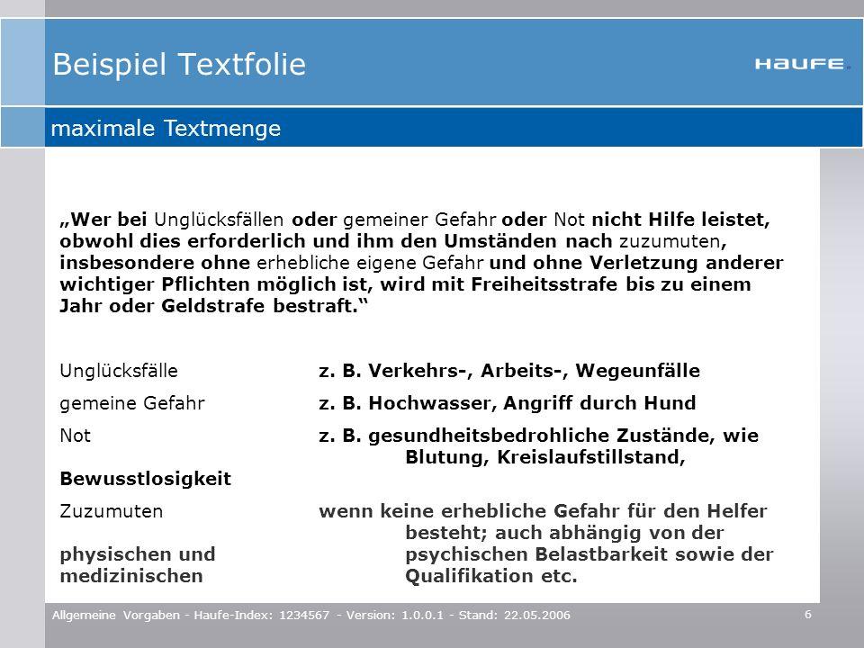 6 Allgemeine Vorgaben - Haufe-Index: 1234567 - Version: 1.0.0.1 - Stand: 22.05.2006 maximale Textmenge Beispiel Textfolie Wer bei Unglücksfällen oder