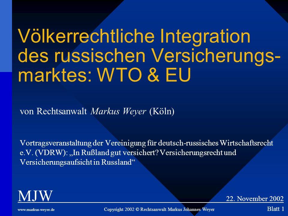 Völkerrechtliche Integration des russischen Versicherungs- marktes: WTO & EU von Rechtsanwalt Markus Weyer (Köln) Vortragsveranstaltung der Vereinigun
