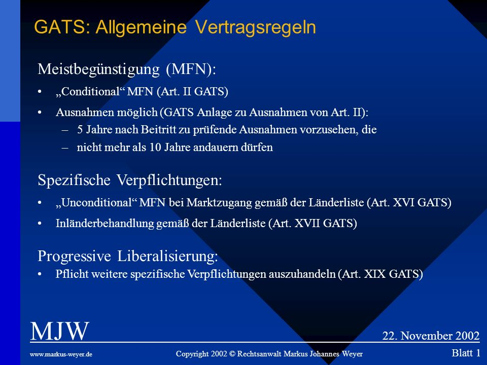 GATS: Allgemeine Vertragsregeln MJW 22. November 2002 www.markus-weyer.de Copyright 2002 © Rechtsanwalt Markus Johannes Weyer Blatt 1 Meistbegünstigun