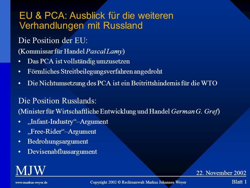 Die Position der EU: (Kommissar für Handel Pascal Lamy) Das PCA ist vollständig umzusetzen Förmliches Streitbeilegungsverfahren angedroht Die Nichtums