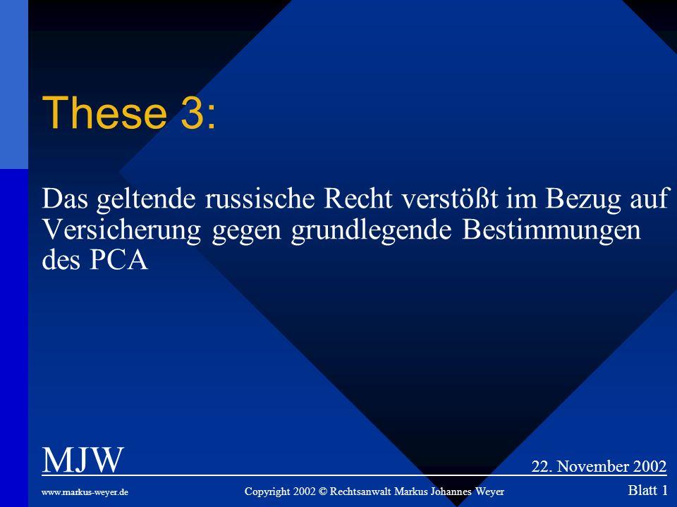 These 3: Das geltende russische Recht verstößt im Bezug auf Versicherung gegen grundlegende Bestimmungen des PCA MJW 22. November 2002 www.markus-weye