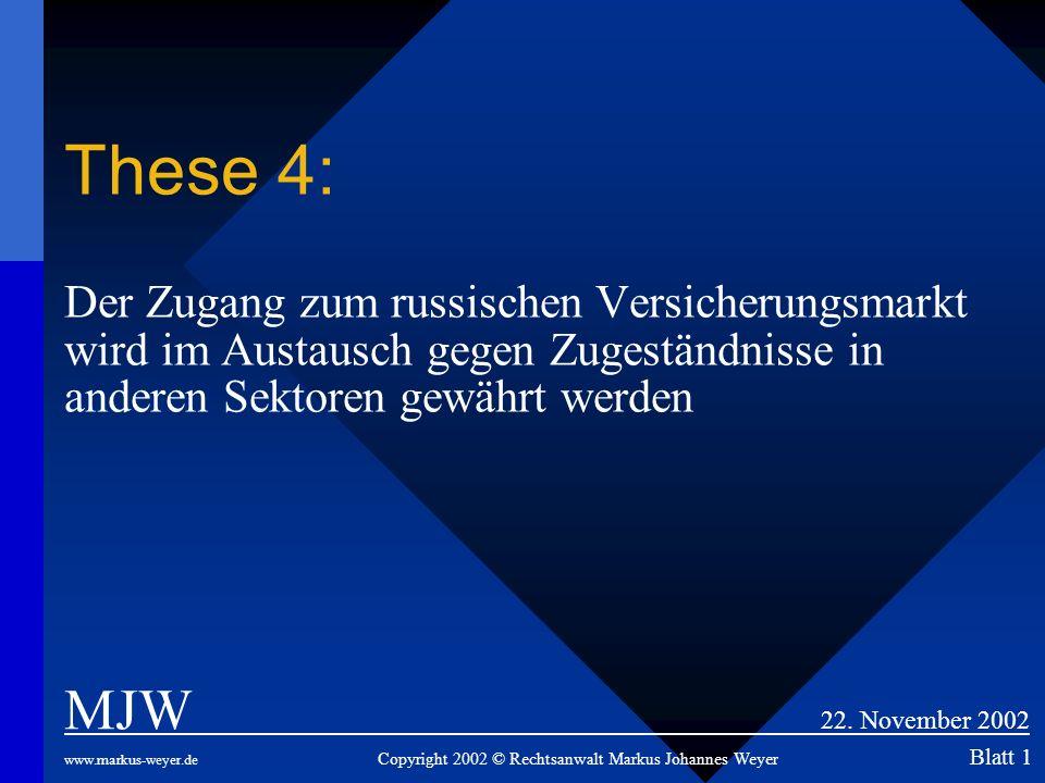 These 4: Der Zugang zum russischen Versicherungsmarkt wird im Austausch gegen Zugeständnisse in anderen Sektoren gewährt werden MJW 22. November 2002