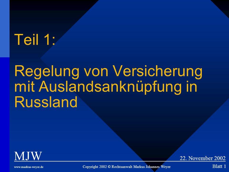 Teil 1: Regelung von Versicherung mit Auslandsanknüpfung in Russland MJW 22. November 2002 www.markus-weyer.de Copyright 2002 © Rechtsanwalt Markus Jo