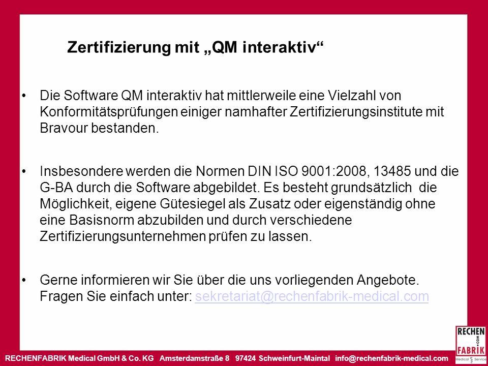 RECHENFABRIK Medical GmbH & Co. KG Amsterdamstraße 8 97424 Schweinfurt-Maintal info@rechenfabrik-medical.com Zertifizierung mit QM interaktiv Die Soft
